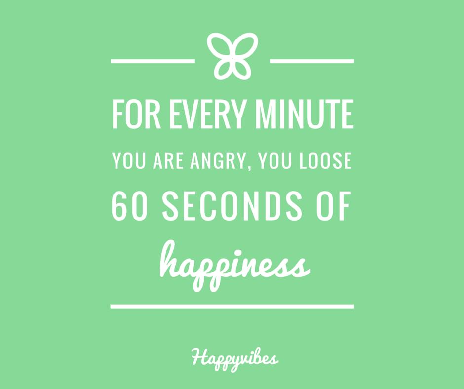 For every minute you are angry, you loose 60 seconds of happiness